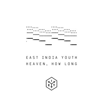 East India Youth - HEAVEN, HOW LONG