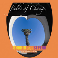 Shahin & Sepehr - Fields of Change