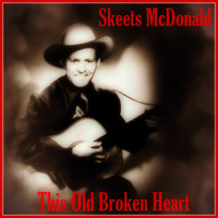 Skeets McDonald - This Old Broken Heart