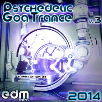 Various Artists - Psychedelic Goa Trance 2014, Vol. 3 - 40 Best Of Top Hits