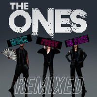 The Ones - Work Pussy in Face Remixed