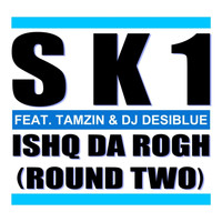 SK1 feat. Tamzin and DJ Desiblue - Ishq Da Rogh (Round Two)