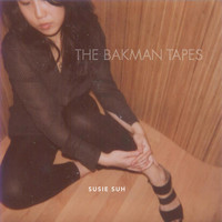 Susie Suh - The Bakman Tapes