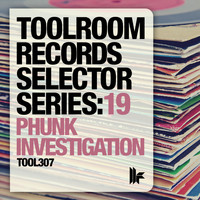 Phunk Investigation - Toolroom Records Selector Series: 19 Phunk Investigation