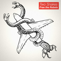 Free The Robots - Two Snakes - EP
