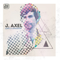 J. Axel - Like A Shadow