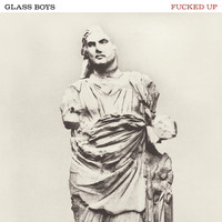 Fucked Up - Glass Boys (Slow Version [Explicit])