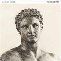 Fucked Up - Glass Boys (Explicit)