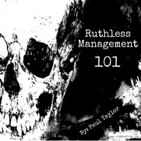 Paul Taylor - Ruthless Management 101
