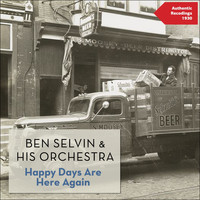 Ben Selvin & His Orchestra - Happy Days Are Here Again (Authentic Recordings 1930)