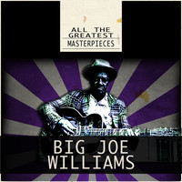 Big Joe Williams - All the Greatest Masterpieces