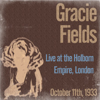 Gracie Fields - Gracie Fields Live at the Holborn Empire, London on October 11th, 1933
