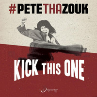 Pete Tha Zouk - Kick This One