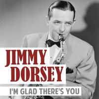 Jimmy Dorsey - I'm Glad There's You