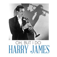 Harry James - Oh, But I Do