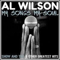 Al Wilson - My Songs, My Soul - Show and Tell & Other Greatest Hits