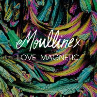 Moullinex - Love Magnetic