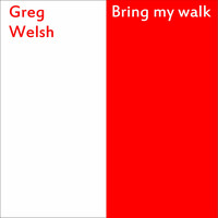 Greg Welsh - Bring My Walk