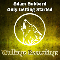 Adam Hubbard - Only Getting Started