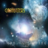 Gashunters - The End of the Big Bang