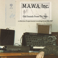 M.A.W.A. Inc. - Tascamania, Vol. 2 - Odd Sounds from the Attic