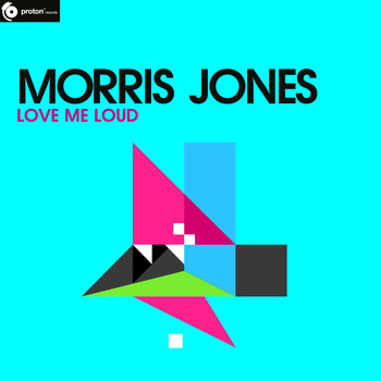 Morris Jones - Love Me Loud