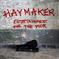 Haymaker - Entertainment for the Poor