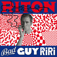 Riton - Bad Guy Ri Ri