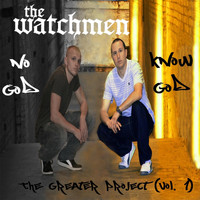 The Watchmen - No God, Know God, Vol. 1: The Greater Project