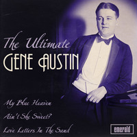 Gene Austin - The Ultimate Gene Austin