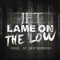 JET - Lame on the Low