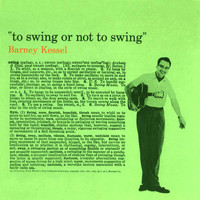 Barney Kessel - To Swing or Not to Swing (Bonus Track Version)