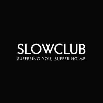 Slow Club - Suffering You, Suffering Me