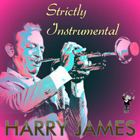 Harry James - Strictly Instrumental
