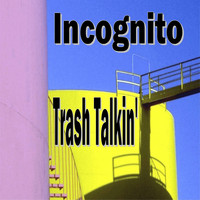 Incognito - Trash Talkin'
