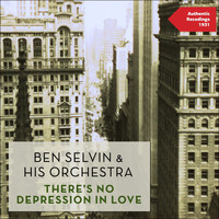 Ben Selvin & His Orchestra - There's No Depression in Love (Authentic Recordings 1931)