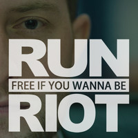 Run Riot - Free If You Wanna Be