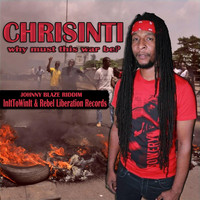 Chrisinti - Why Must This War Be?