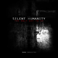Silent Humanity - The Only Way to Go