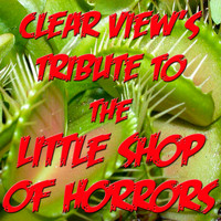 Clear View - Clear View's Tribute To The Little Shop Of Horrors
