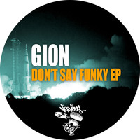 Gion - Don't Say Funky EP