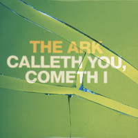 The Ark - Calleth You, Cometh I