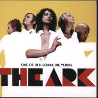 The Ark - One Of Us Is Gonna Die Young