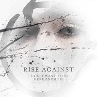 Rise Against - I Don't Want To Be Here Anymore