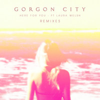Gorgon City - Here For You (Remixes)