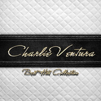 Charlie Ventura - Best Hits Collection of Charlie Ventura