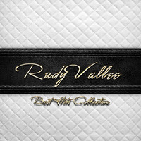 Rudy Vallee - Best Hits Collection of Rudy Vallee