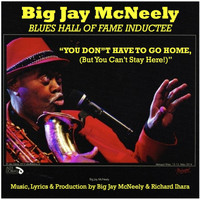Big Jay McNeely - You Don't Have to Go Home, (But You Can't Stay Here)