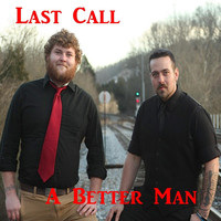 Last Call - A Better Man