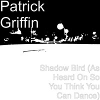 Patrick Griffin - Shadow Bird (As Heard on so You Think You Can Dance)